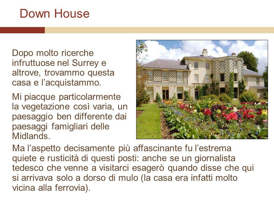 Down House Dopo molto ricerche infruttuose nel Surrey e altrove, trovammo questa casa e l'acquistammo.
