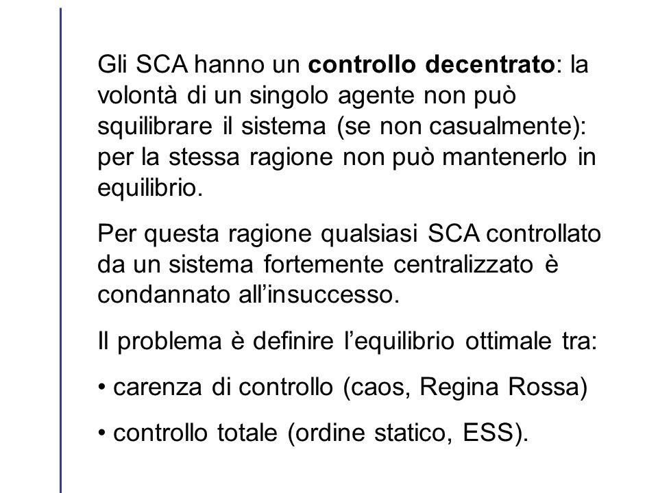 Gli SCA hanno un controllo decentrato: la volontà di un singolo agente non può squilibrare il sistema (se non casualmente): per la stessa ragione non può mantenerlo in equilibrio.