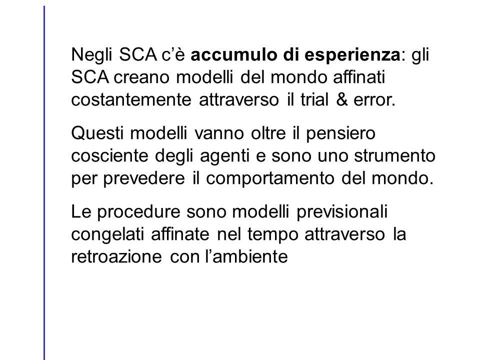 Negli SCA c'è accumulo di esperienza: gli SCA creano modelli del mondo affinati costantemente attraverso il trial & error.
