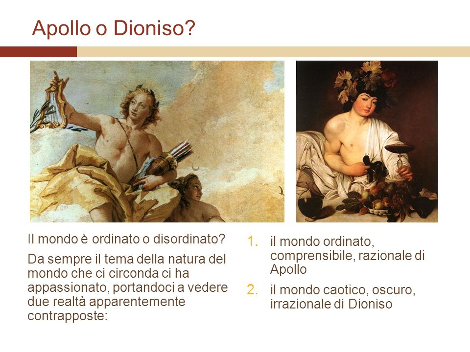 Apollo o Dioniso Il mondo è ordinato o disordinato