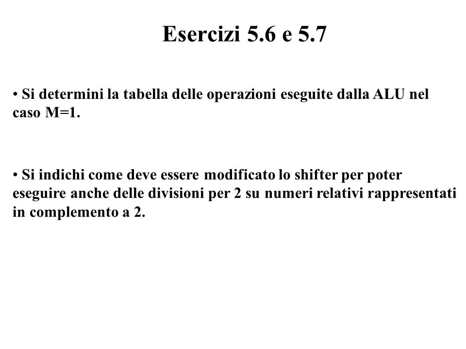Esercizi 5.6 e 5.7 Si determini la tabella delle operazioni eseguite dalla ALU nel caso M=1.