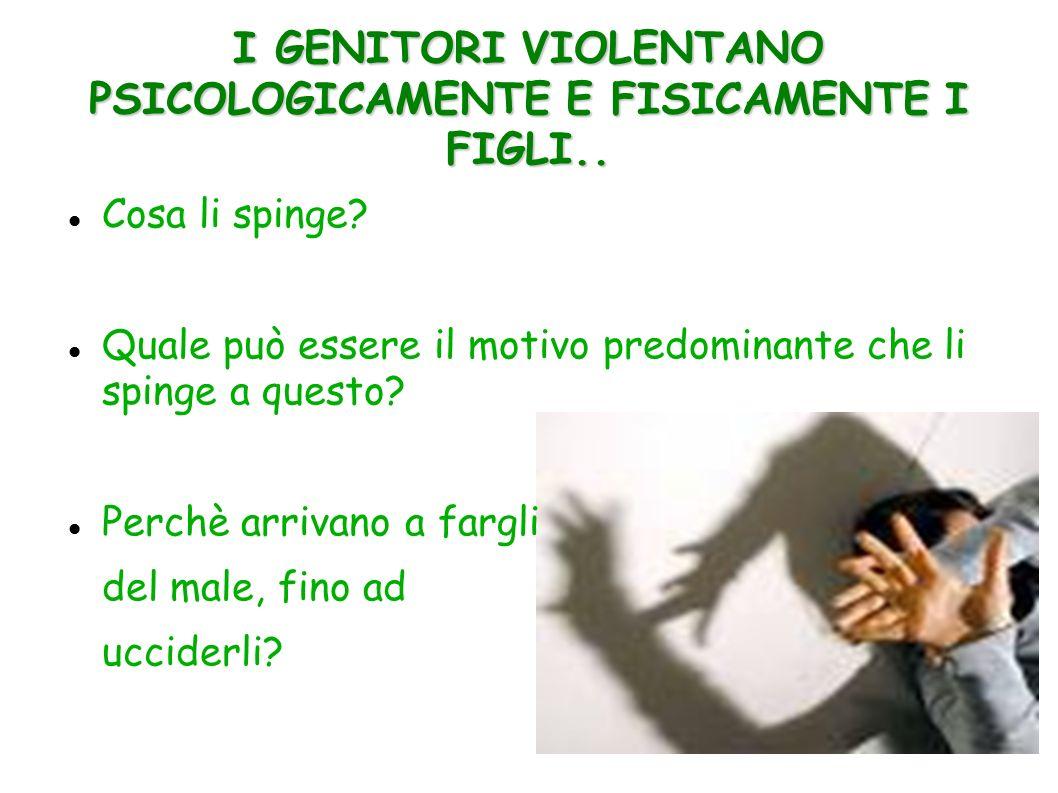 I GENITORI VIOLENTANO PSICOLOGICAMENTE E FISICAMENTE I FIGLI..