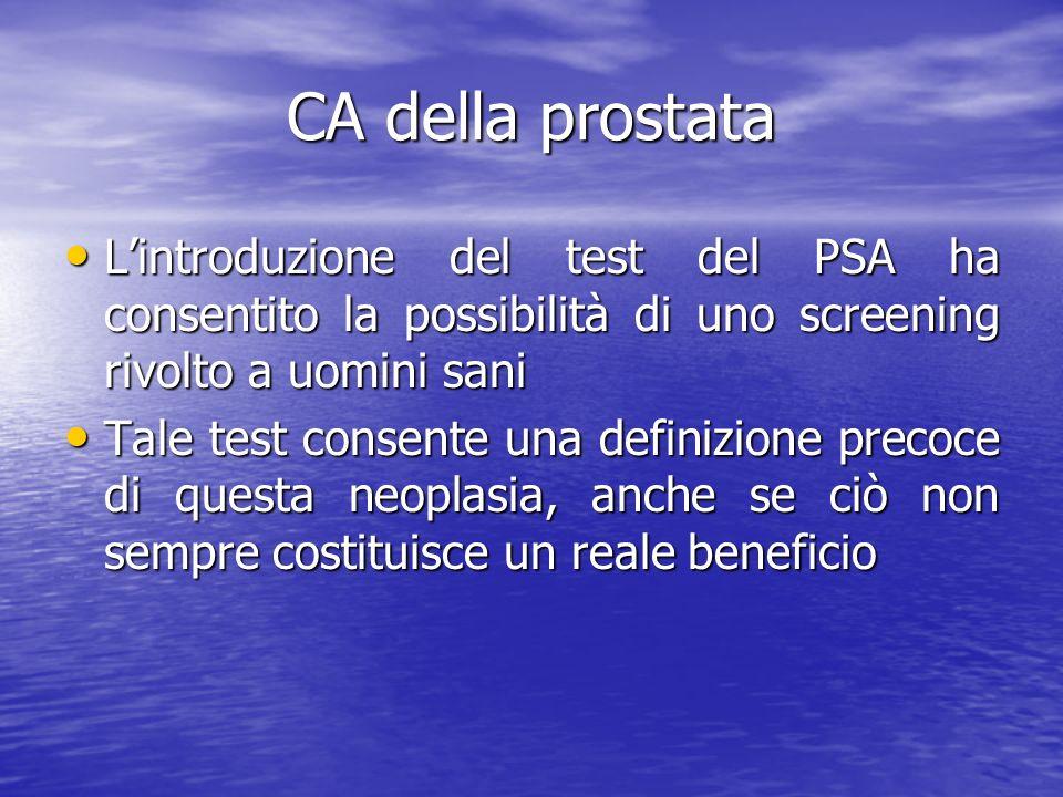 CA della prostata L'introduzione del test del PSA ha consentito la possibilità di uno screening rivolto a uomini sani.