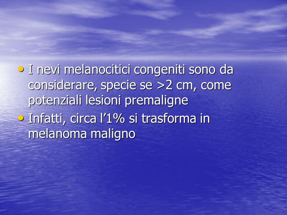 I nevi melanocitici congeniti sono da considerare, specie se >2 cm, come potenziali lesioni premaligne