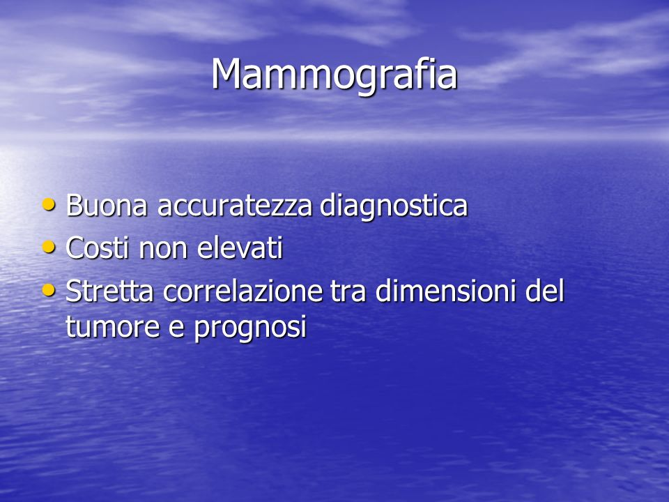 Mammografia Buona accuratezza diagnostica Costi non elevati