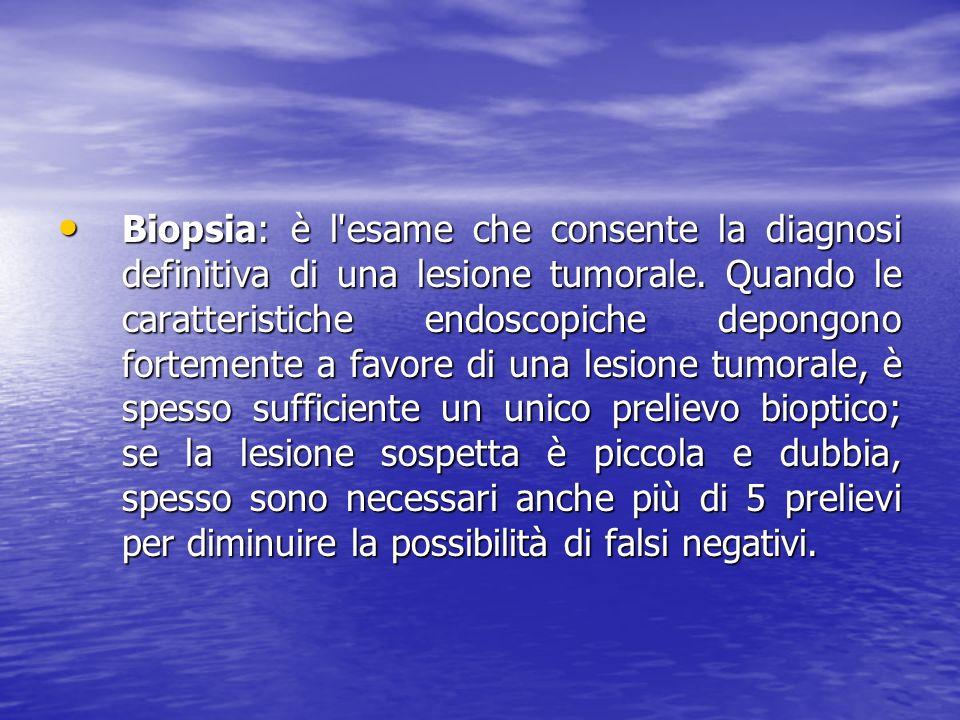 Biopsia: è l esame che consente la diagnosi definitiva di una lesione tumorale.