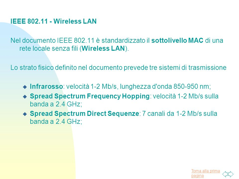 IEEE 802.11 - Wireless LANNel documento IEEE 802.11 è standardizzato il sottolivello MAC di una rete locale senza fili (Wireless LAN).