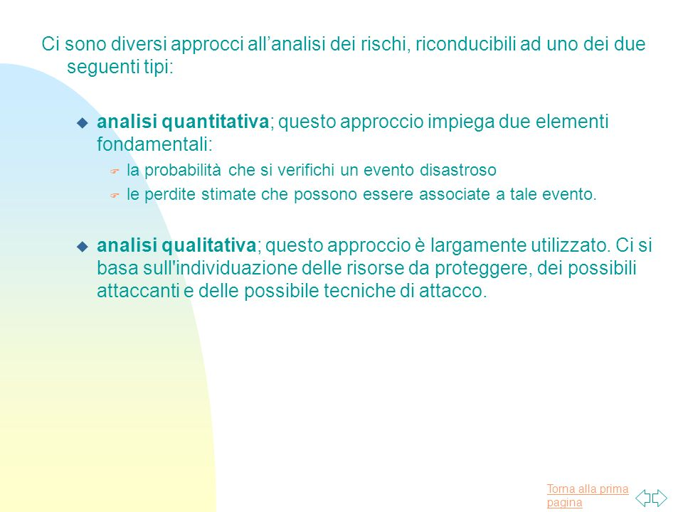 Ci sono diversi approcci all'analisi dei rischi, riconducibili ad uno dei due seguenti tipi: