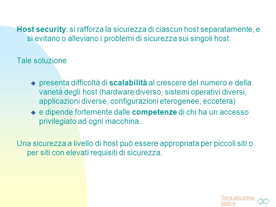 Host security: si rafforza la sicurezza di ciascun host separatamente, e si evitano o alleviano i problemi di sicurezza sui singoli host.