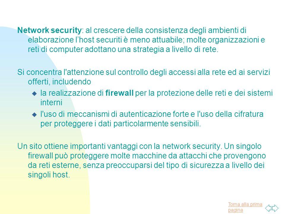 Network security: al crescere della consistenza degli ambienti di elaborazione l'host securiti è meno attuabile; molte organizzazioni e reti di computer adottano una strategia a livello di rete.