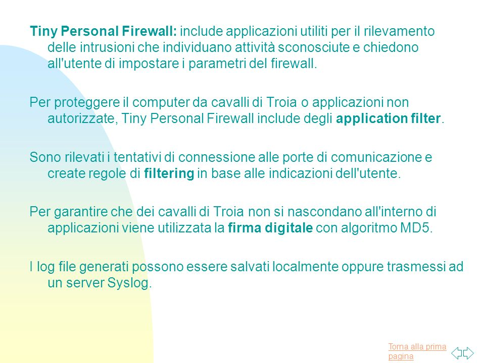 Tiny Personal Firewall: include applicazioni utiliti per il rilevamento delle intrusioni che individuano attività sconosciute e chiedono all utente di impostare i parametri del firewall.