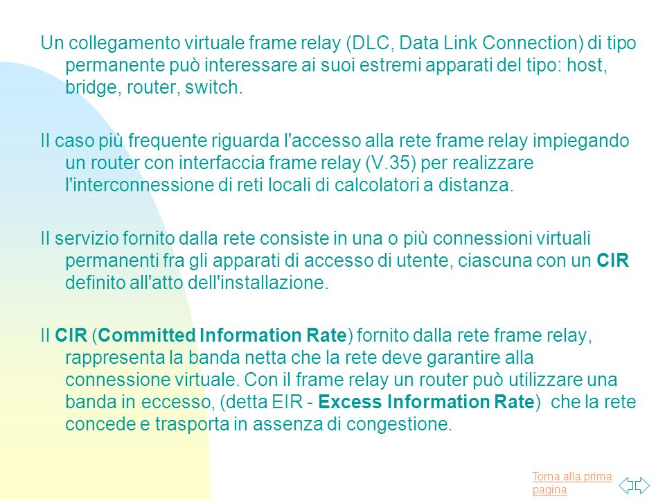 Un collegamento virtuale frame relay (DLC, Data Link Connection) di tipo permanente può interessare ai suoi estremi apparati del tipo: host, bridge, router, switch.