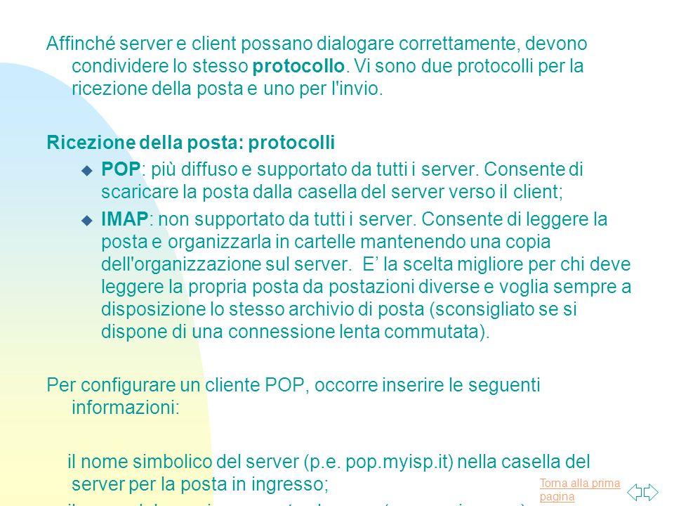 Affinché server e client possano dialogare correttamente, devono condividere lo stesso protocollo. Vi sono due protocolli per la ricezione della posta e uno per l invio.