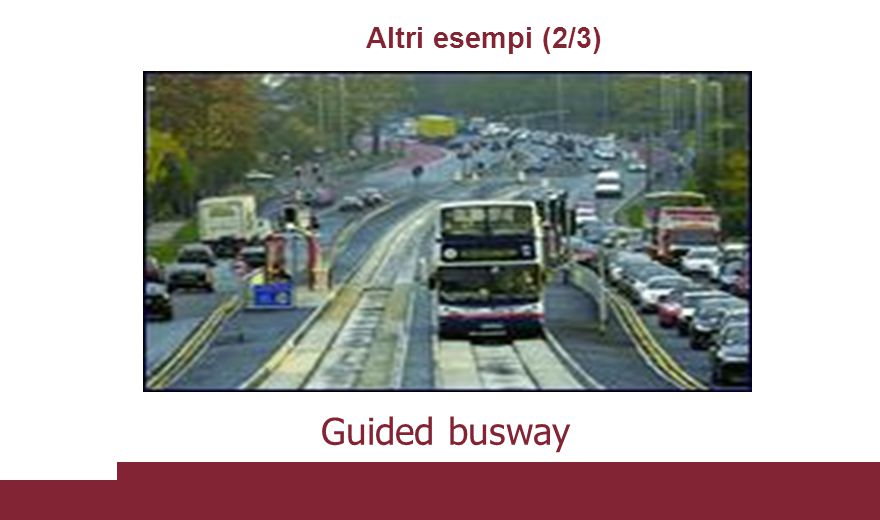 Altri esempi (2/3) Guided busway