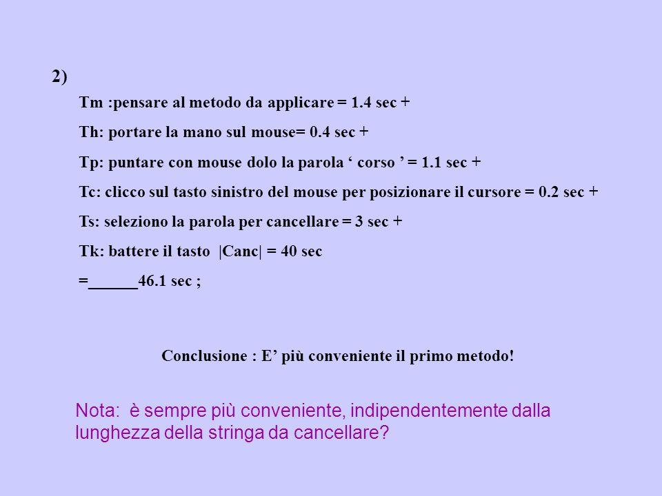 2) Tm :pensare al metodo da applicare = 1.4 sec + Th: portare la mano sul mouse= 0.4 sec +