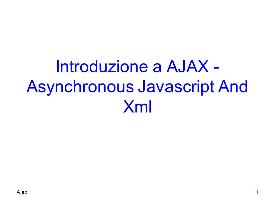 Introduzione a AJAX - Asynchronous Javascript And Xml