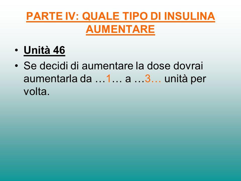 PARTE IV: QUALE TIPO DI INSULINA AUMENTARE