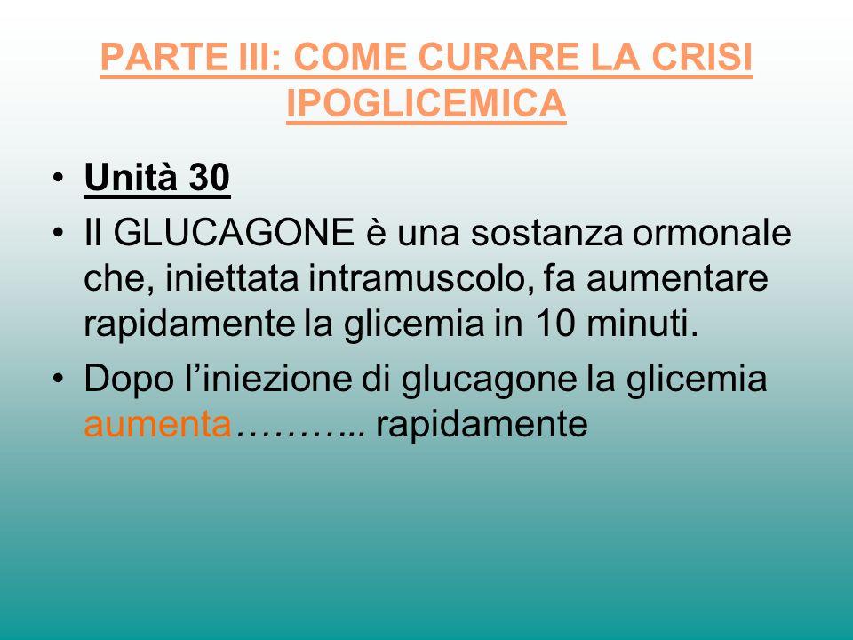 PARTE III: COME CURARE LA CRISI IPOGLICEMICA