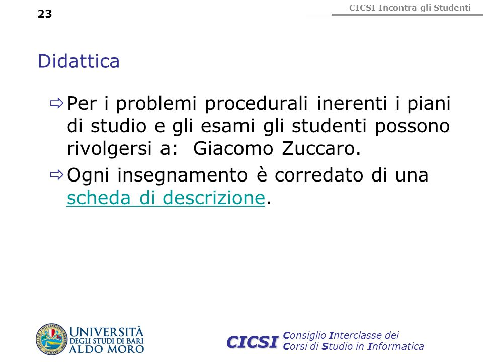 Didattica Per i problemi procedurali inerenti i piani di studio e gli esami gli studenti possono rivolgersi a: Giacomo Zuccaro.