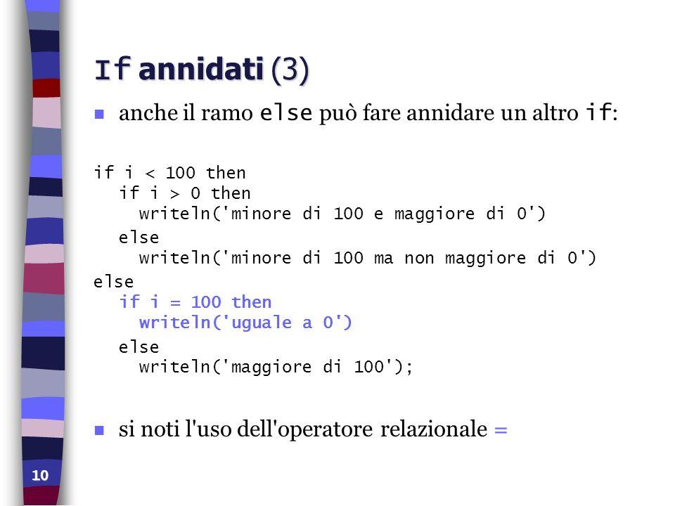If annidati (3) anche il ramo else può fare annidare un altro if: