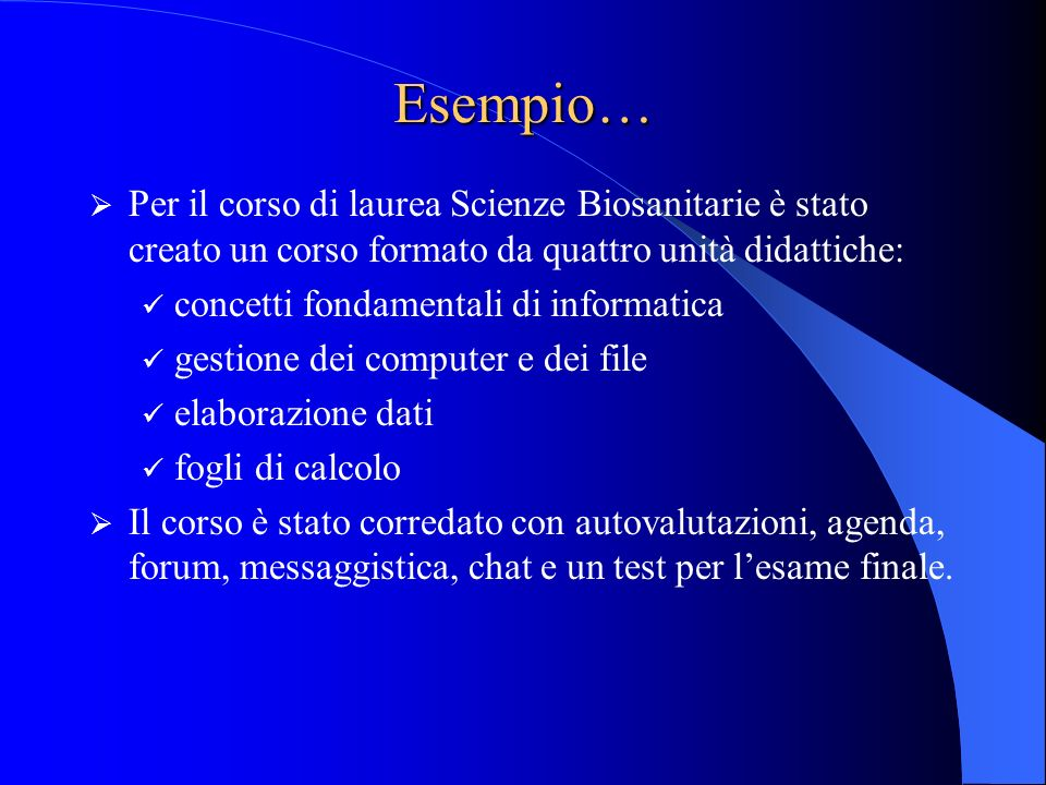 Esempio… Per il corso di laurea Scienze Biosanitarie è stato creato un corso formato da quattro unità didattiche: