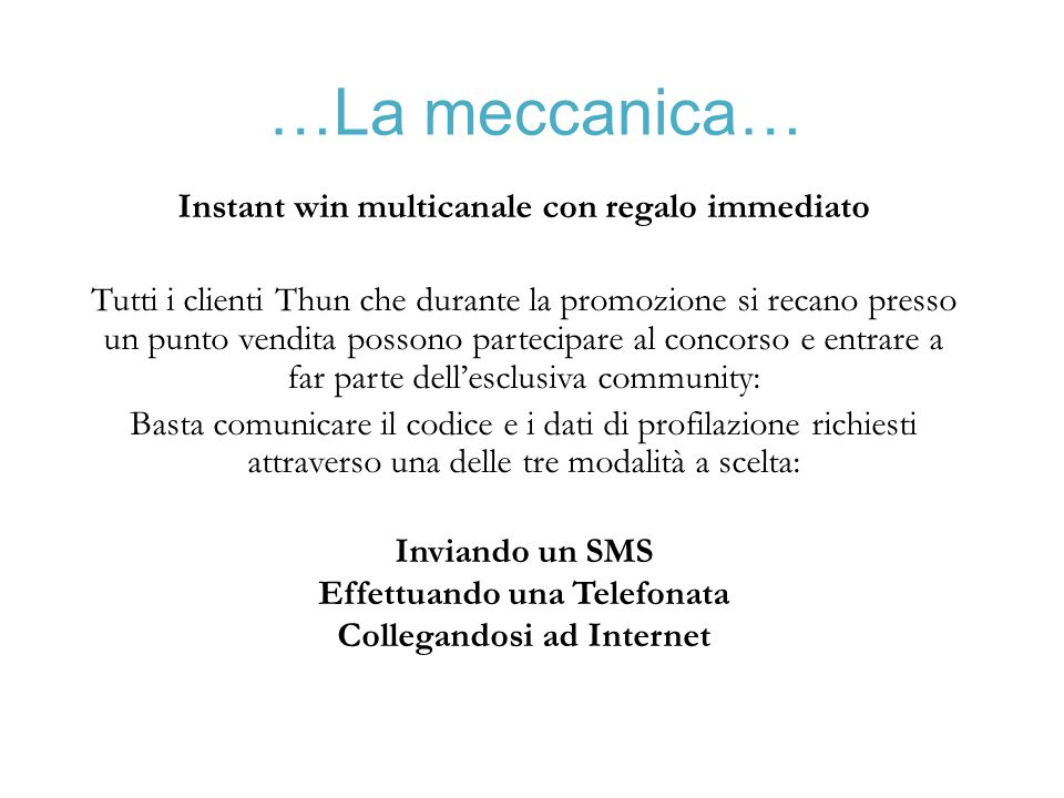 …La meccanica… Instant win multicanale con regalo immediato