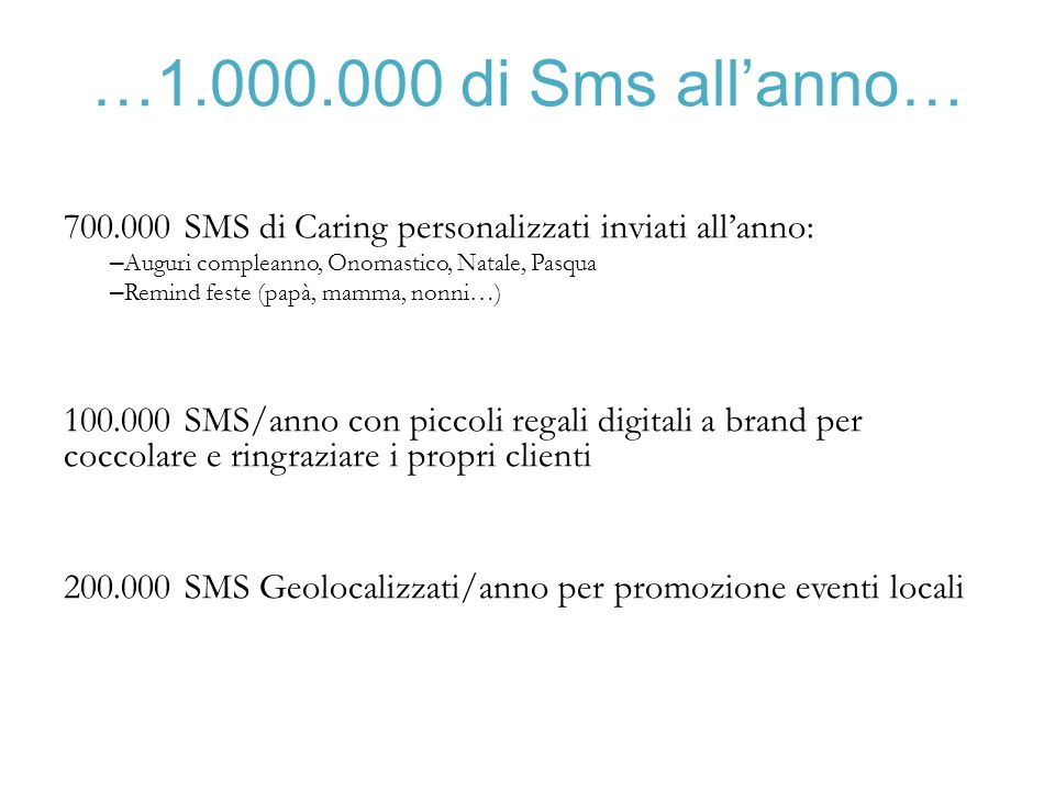 …1.000.000 di Sms all'anno… 700.000 SMS di Caring personalizzati inviati all'anno: Auguri compleanno, Onomastico, Natale, Pasqua.