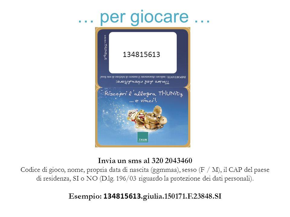… per giocare … 134815613 Invia un sms al 320 2043460