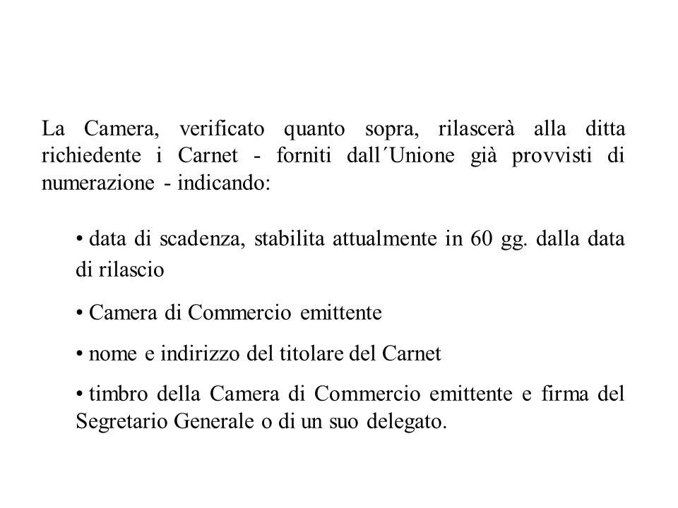 La Camera, verificato quanto sopra, rilascerà alla ditta richiedente i Carnet - forniti dall´Unione già provvisti di numerazione - indicando: