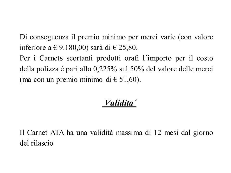 Di conseguenza il premio minimo per merci varie (con valore inferiore a € 9.180,00) sarà di € 25,80.