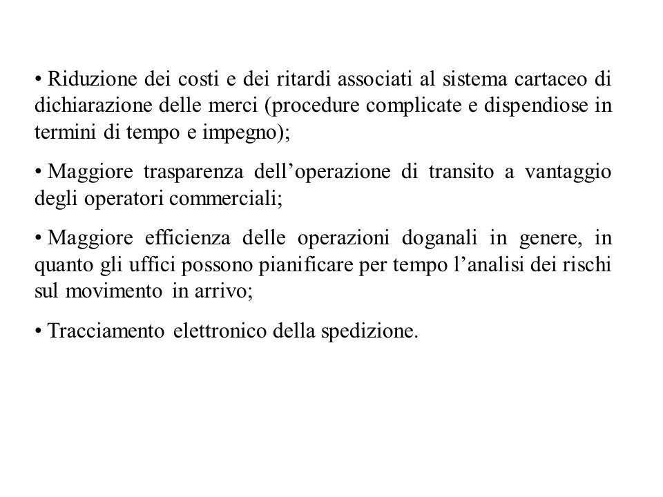 Riduzione dei costi e dei ritardi associati al sistema cartaceo di dichiarazione delle merci (procedure complicate e dispendiose in termini di tempo e impegno);