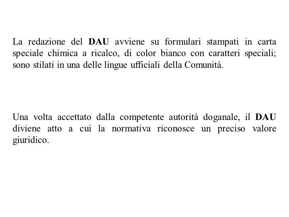 La redazione del DAU avviene su formulari stampati in carta speciale chimica a ricalco, di color bianco con caratteri speciali; sono stilati in una delle lingue ufficiali della Comunità.