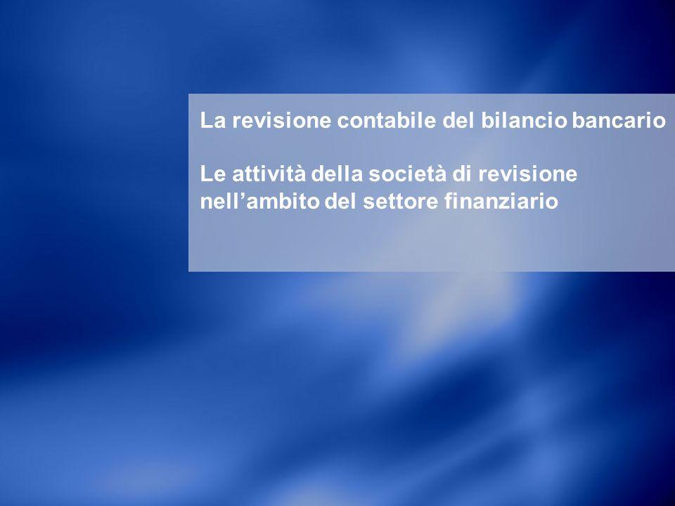 La revisione contabile del bilancio bancario Le attività della società di revisione nell'ambito del settore finanziario