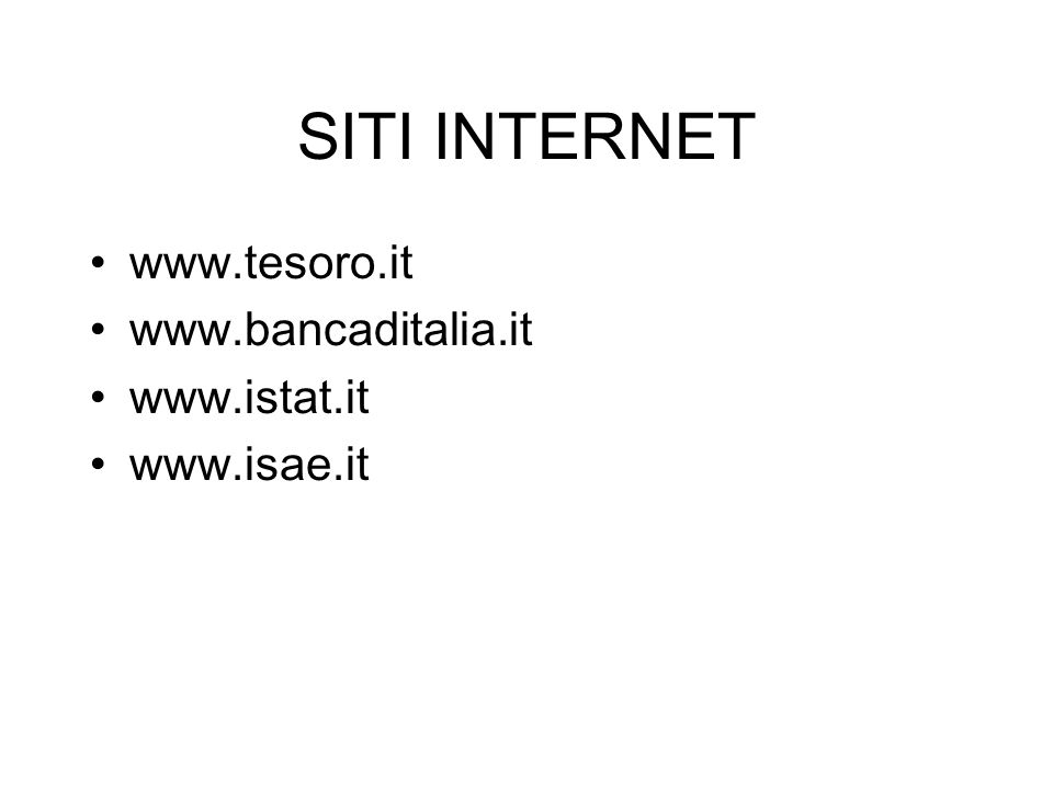 SITI INTERNET www.tesoro.it www.bancaditalia.it www.istat.it