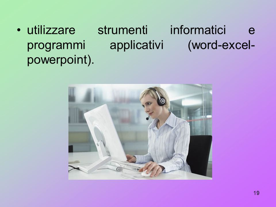 utilizzare strumenti informatici e programmi applicativi (word-excel-powerpoint).