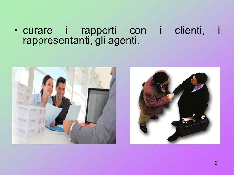 curare i rapporti con i clienti, i rappresentanti, gli agenti.