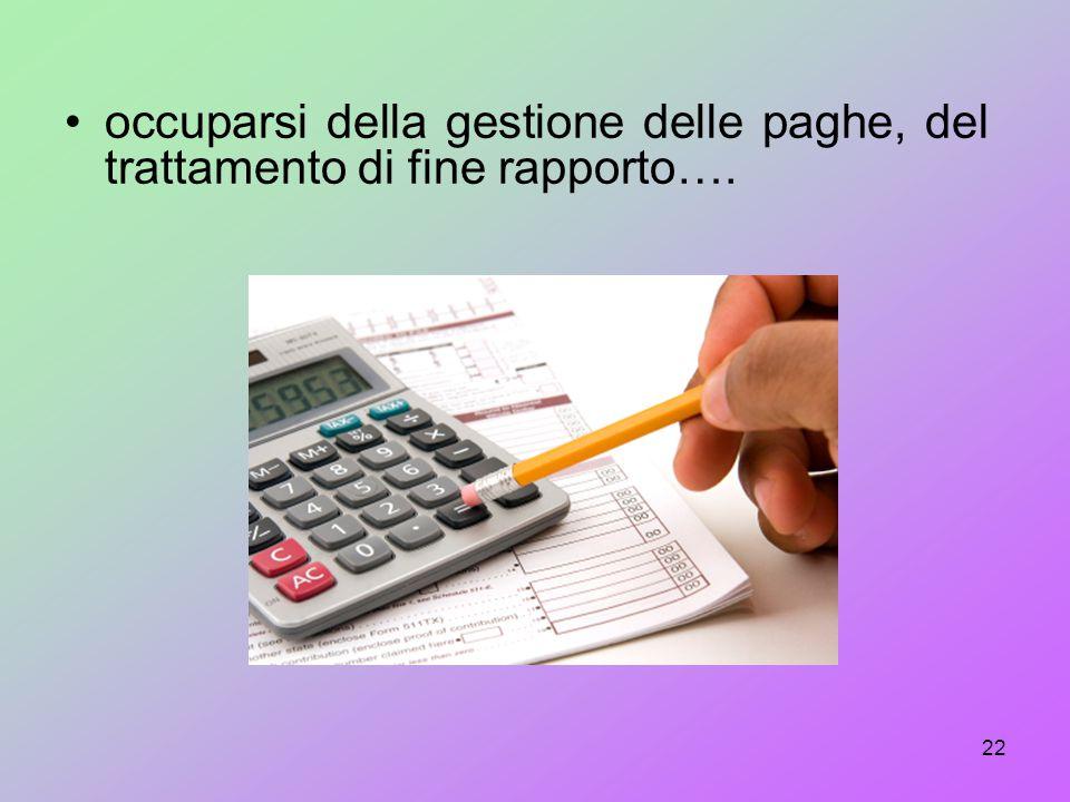 occuparsi della gestione delle paghe, del trattamento di fine rapporto….