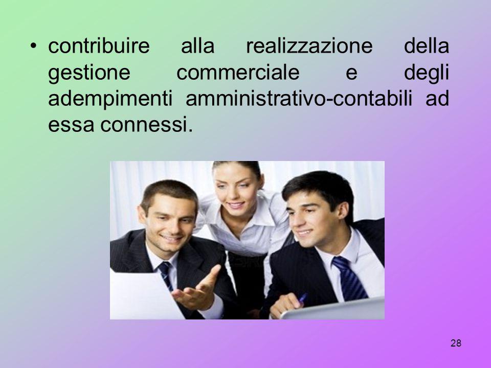 contribuire alla realizzazione della gestione commerciale e degli adempimenti amministrativo-contabili ad essa connessi.