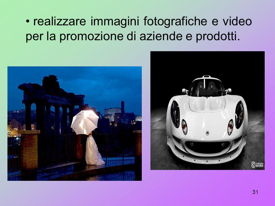 realizzare immagini fotografiche e video per la promozione di aziende e prodotti.