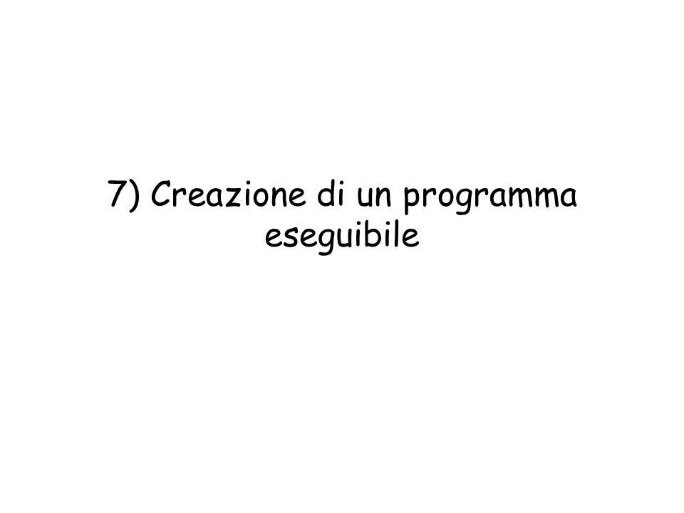 7) Creazione di un programma eseguibile
