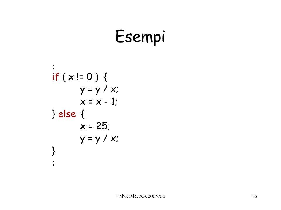 Esempi : if ( x != 0 ) { y = y / x; x = x - 1; } else { x = 25; } :