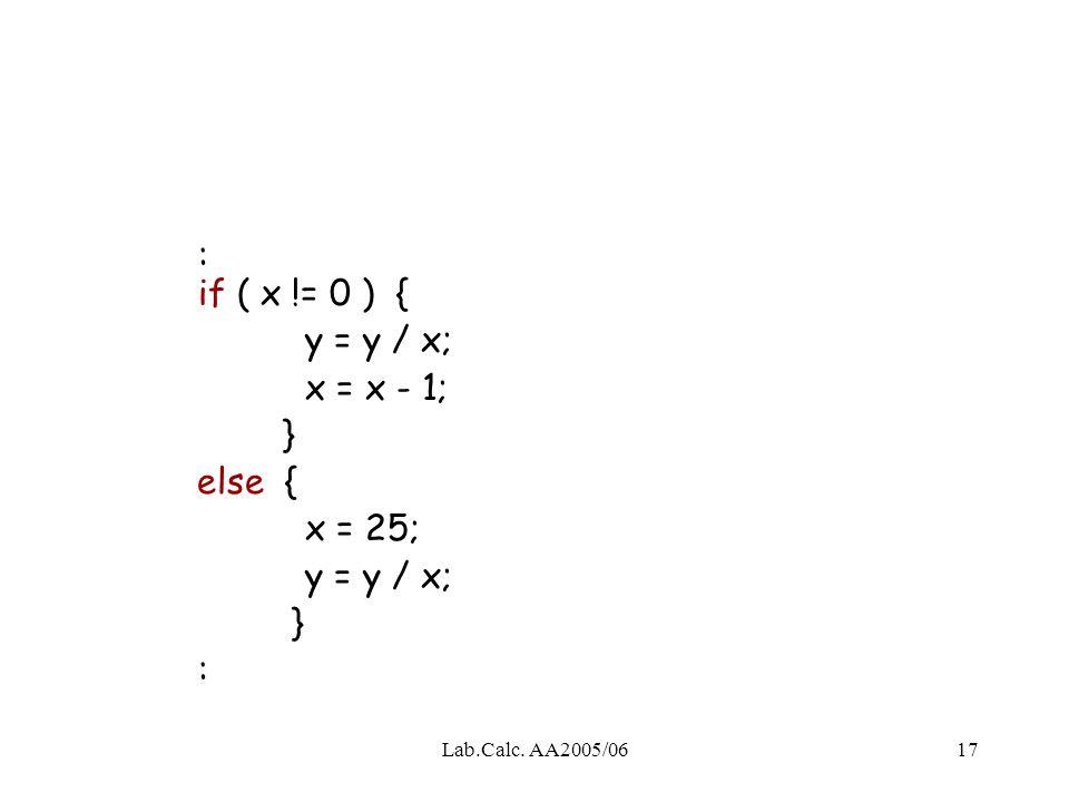 : if ( x != 0 ) { y = y / x; x = x - 1; } else { x = 25; :