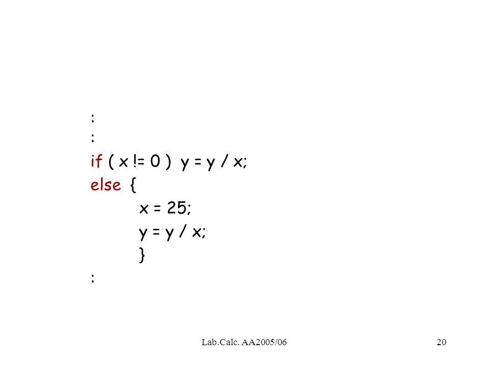 : : if ( x != 0 ) y = y / x; else { x = 25; y = y / x; } :