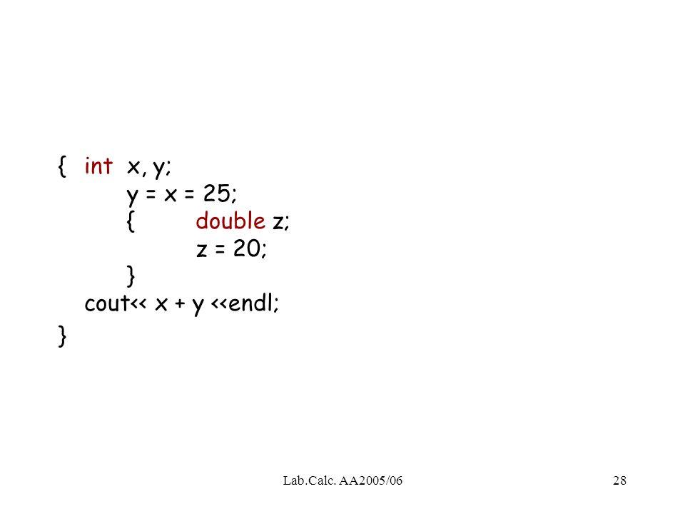 {. int x, y;. y = x = 25;. {. double z;. z = 20;