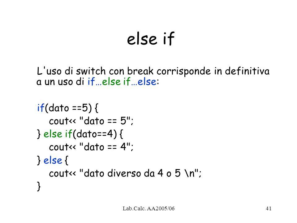 else if L uso di switch con break corrisponde in definitiva a un uso di if…else if…else: if(dato ==5) {