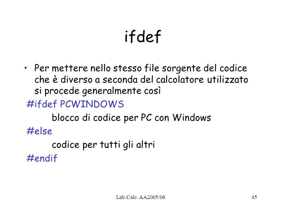 ifdef Per mettere nello stesso file sorgente del codice che è diverso a seconda del calcolatore utilizzato si procede generalmente così.