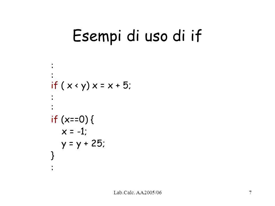 Esempi di uso di if : : if ( x < y) x = x + 5; : : if (x==0) {