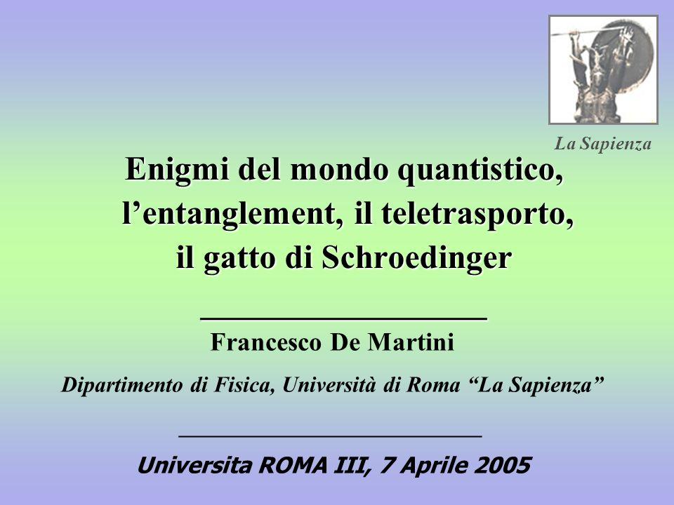 La Sapienza Enigmi del mondo quantistico, l'entanglement, il teletrasporto, il gatto di Schroedinger _________________.