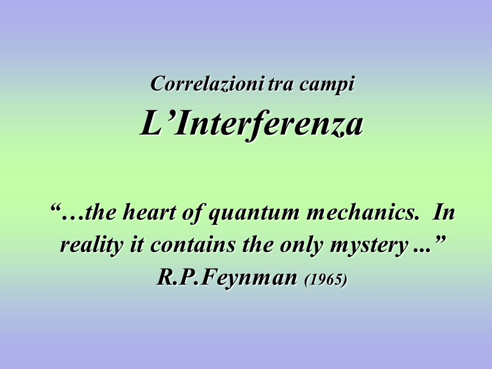 Correlazioni tra campi L'Interferenza …the heart of quantum mechanics