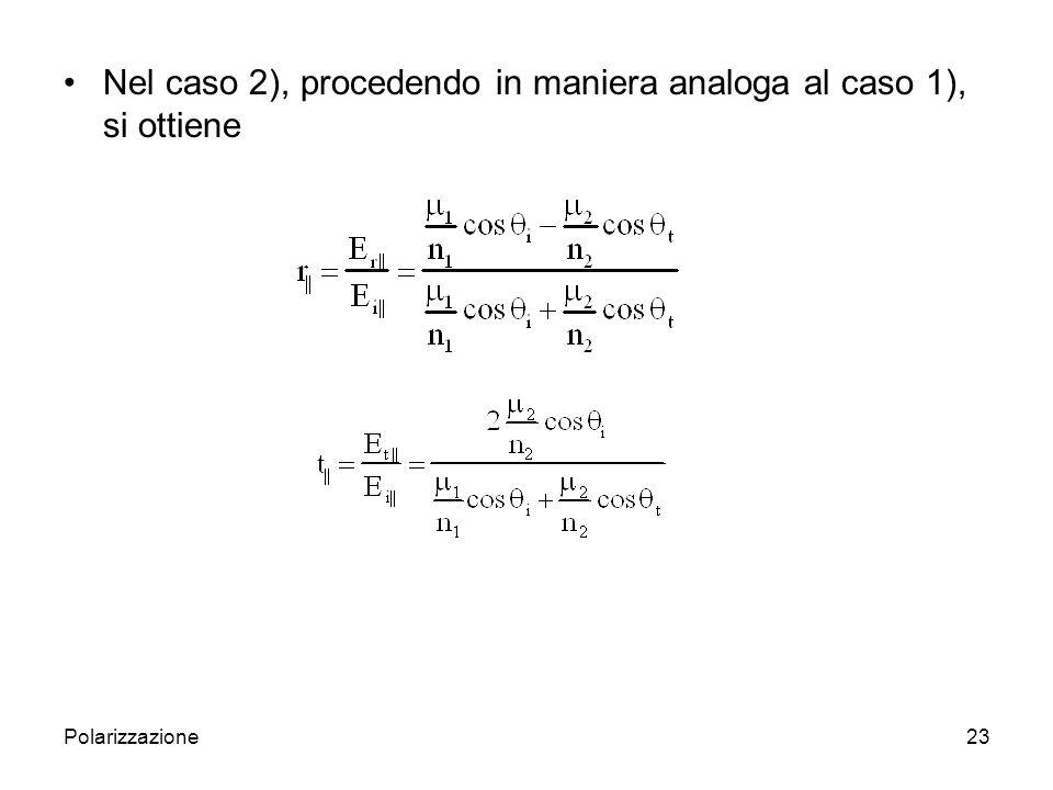 Nel caso 2), procedendo in maniera analoga al caso 1), si ottiene